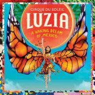 Luzia - Cirque Du Soleil tickets
