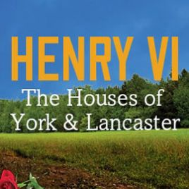 Henry VI: Houses of York & Lancaster