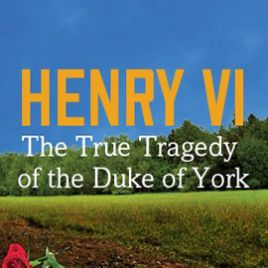 Henry VI: The True Tragedy of the Duke of York