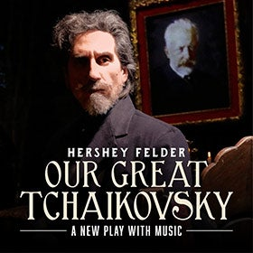 Hershey Felder Our Great Tchaikovsky