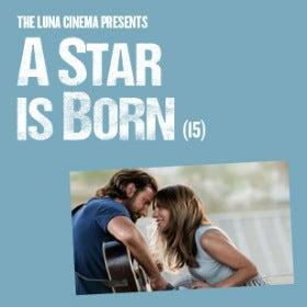 Luna Cinema Presents A Star is Born