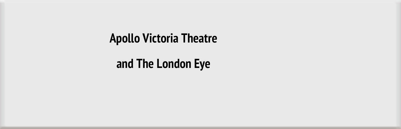 Apollo Victoria Theatre and The London Eye